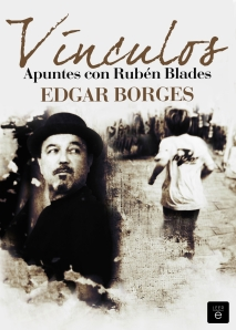 Portada libro  Vínculos. Apuntes con Rubén Blades,  de Edgar Borges. (1)